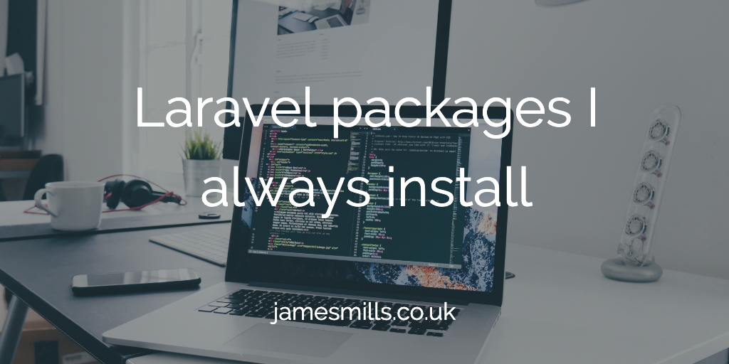 Favourite Laravel packages I always install - James Mills